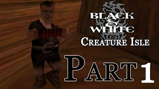 Black & White : Creature Isle - Part 1