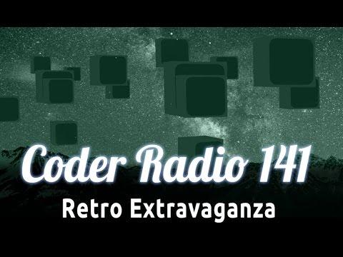 Retro Extravaganza | Coder Radio 141