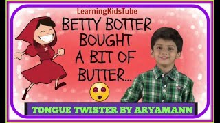 TONGUE TWISTER BETTY BOTTER BOUGHT A BIT OF BY ARYAMANN