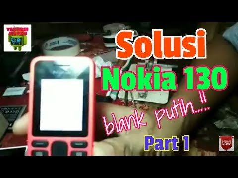 NOKIA 130 BLANK PUTIH(white screen) # part1