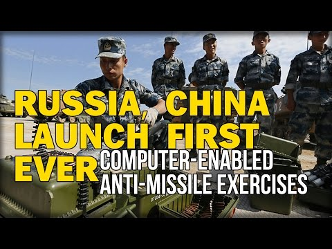 RUSSIA, CHINA LAUNCH FIRST EVER COMPUTER-ENABLED ANTI-MISSILE EXERCISES