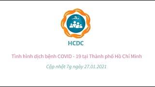 [HCDC] Tình hình dịch bệnh COVID-19 tại Thành phố Hồ Chí Minh (cập nhật 7g ngày 27/01/2021)