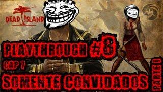 Playthrough Dead Island #8 - Capitulo 7: Somente Convidados Parte I HD
