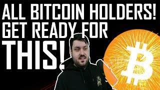 All Bitcoin Holders - GET READY FOR THIS!
