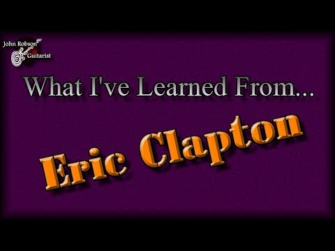 What I've Learned From... Eric Clapton