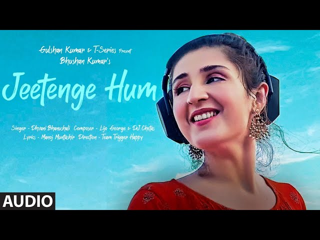 Jeetenge Hum (Full Song) | Dhvani Bhanushali | Lijo George&DJ Chetas| Manoj Muntashir |Bhushan Kumar