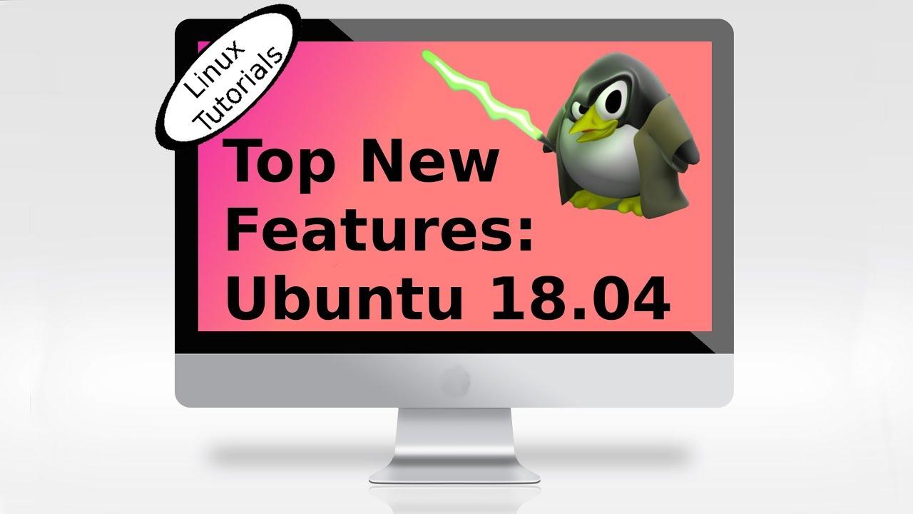 Ubuntu 18.04: Top New Features - YouTube