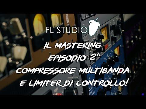 IL MASTERING EPISODIO 2: COMPRESSORE MULTIBANDA E LIMITER DI CONTROLLO!