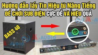 Cách lấy tín hiệu Từ Nâng Tiếng xuống Sub điện…