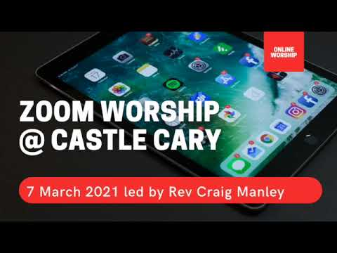 7 March 2021 Zoom Worship @ Castle Cary