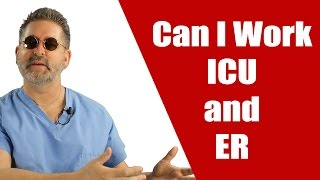 Can I work in the ICU and in the ER?