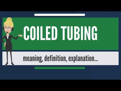 What Is COILED TUBING? What Does COILED TUBING Mean? COILED TUBING Meaning & Explanation
