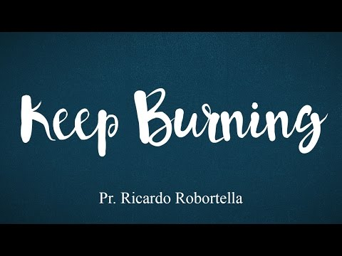 KEEP BURNING - Pr. Ricardo Robortella