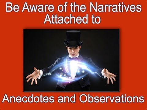 Be Aware of the Narratives Attached to Anecdotes and Observation