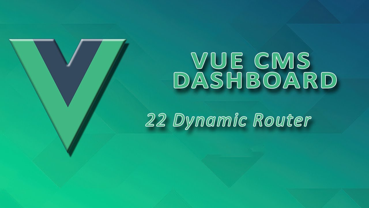 Vue Dashboard    Dynamic Router - 22