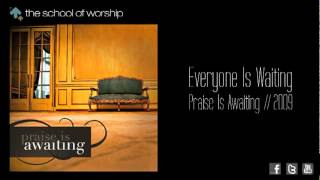 Everyone Is Waiting - The School of Worship