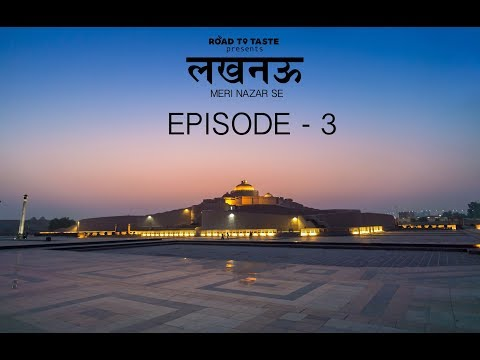 Lucknow Meri Nazar Se | EPISODE 3 | Evolving Lucknow | Road to Taste