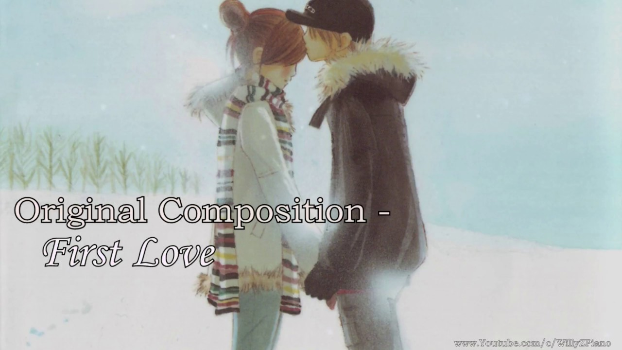 first love composition The first yearthere are lots of things you live with that first love, things which you will never forget because they are simply your first times:) hmmi can't say that i still love that person as a lover.