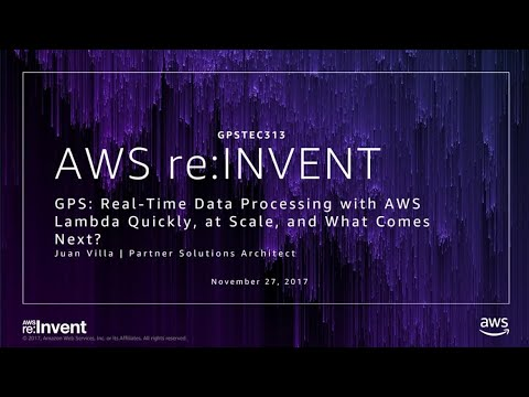 AWS re:Invent 2017: GPS: Real-Time Data Processing with AWS Lambda Quickly, at Scale (GPSTEC313)