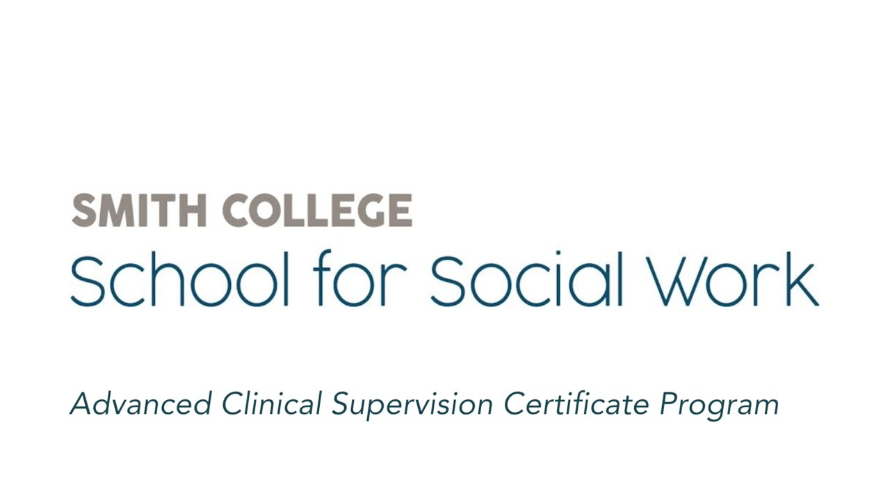 Advanced Clinical Supervision Certificate Smith College School For