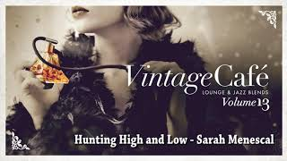 Hunting High and Low - Sarah Menescal (A-Ha´s song) Vintage Café Vol. 13