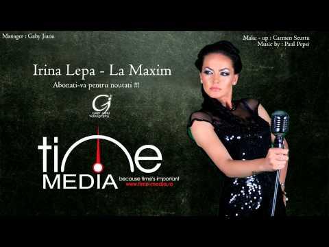 Irina Lepa - La Maxim [ audio 2013 ] 0761.695.741