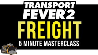 How does freight work? Transport Fever 2 | 5 Minute Masterclass Tutorial and Guide