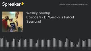 Episode 9 - Dj Wescloc's Fallout Sessions! (part 3 of 7)