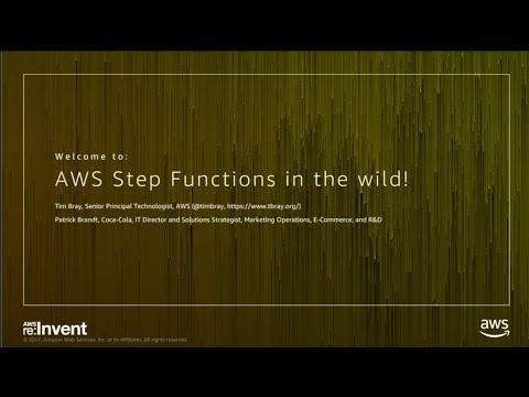 AWS re:Invent 2017: State Machines in the Wild! How Customers use AWS Step Functions (SRV306)