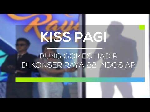 Bung Gomes Hadir di Konser Raya 22 Indosiar - Kiss Pagi