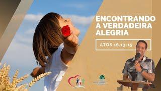 ENCONTRANDO A VERDADEIRA ALEGRIA  - Atos 16.13-15