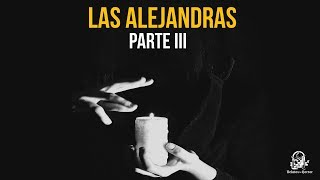 Las Alejandras Parte III