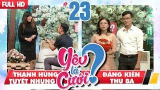 YÊU LÀ CƯỚI? | YLC #23 UNCUT | Thanh Hùng - Tuyết Nhung | Đăng Kiên - Thu Ba | 240318