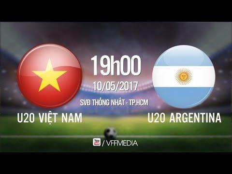 FULL   U20 VIỆT NAM (1-4) U20 ARGENTINA   GIAO HỮU QUỐC TẾ 2017