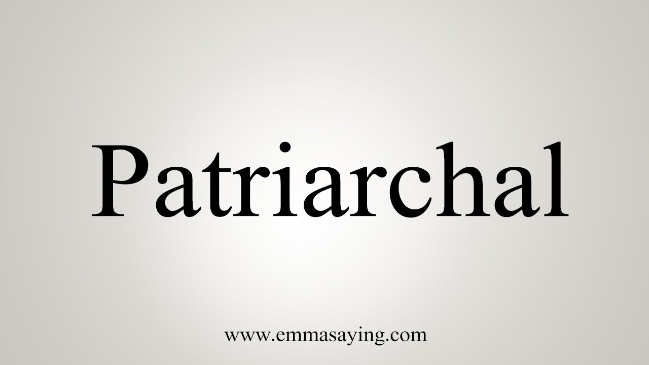 How To Say Patriarchal
