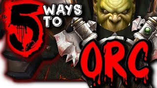 5 Ways To Orc, WoW, Race Spotlight. ( Ft. RAG TAGG )