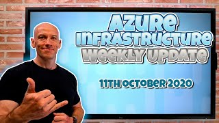 Azure Infrastructure Weekly Update - 11th October 2020