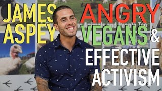 Veganism, Angry Vegans, & Effective Activism - James Aspey