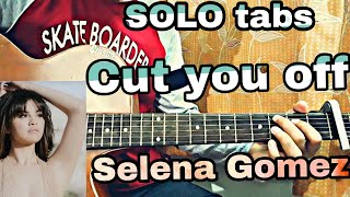 Cut you off - selena gomez *tabs*//complete guitar tutorial with solo