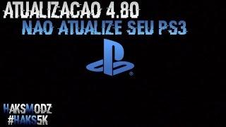 ATUALIZAÇÃO PS3 4.80 ( NÃO ATUALIZEM PS3 DESTRAVADO )