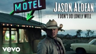 Watch Jason Aldean I Dont Do Lonely Well video