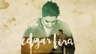 Edgar Lira - No Desmayes Corazón (Album Completo)