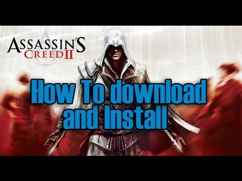 How To Download And Install Assassins Creed II (2013 Tutiorial) (PC)