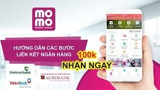 Hướng Dẫn Các Bước Liên Kết Tài Khoản Ngân Hàng Agribank,Vietcombank,Viettinbank Với MOMO Nhận 100K