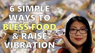 6 Simple Ways to Bless Food & Raise Vibration || Self-empowerment & Healing Series (10)