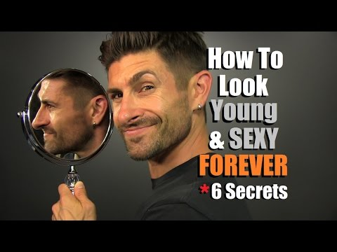 How To Look Young And Sexy FOREVER!  6 Secrets To Age Better Than Your Friends