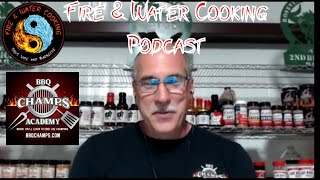 Fire & Water Cooking Podcast - Mike Steele of BBQ Champs Academy Competition Barbecue Classes