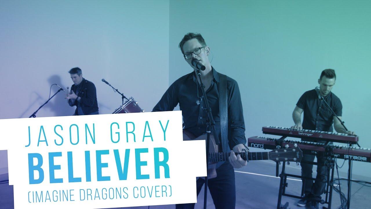 "Jason Gray - ""Believer"" (Imagine Dragons Cover)"