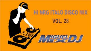 HI NRG ITALODISCO MIX VOL.28 By MIGUEL MIX
