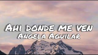 Ahi Donde Me Ven - Angela Aguilar (letras/lyrics)